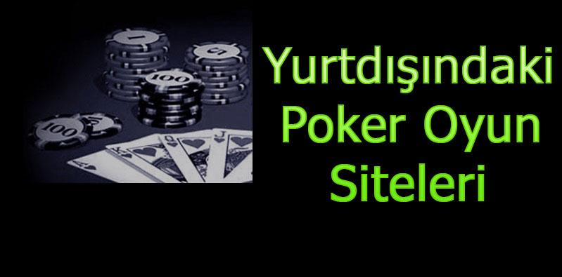 Yurtdışındaki Poker Siteleri, Yurtdışı Poker Sitesi, Yurt dışı Poker Siteleri
