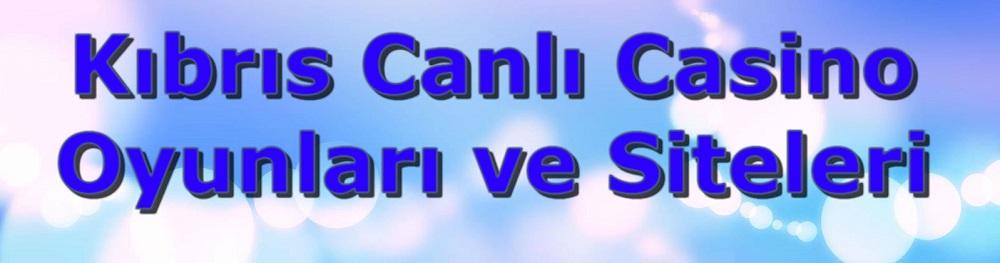 Kıbrıs Canlı Casino Oyunları, Kıbrıs Casinolar, Kıbrıs Canlı Casino Siteleri, Canlı Casino Oyunları, Canlı Casino Siteleri